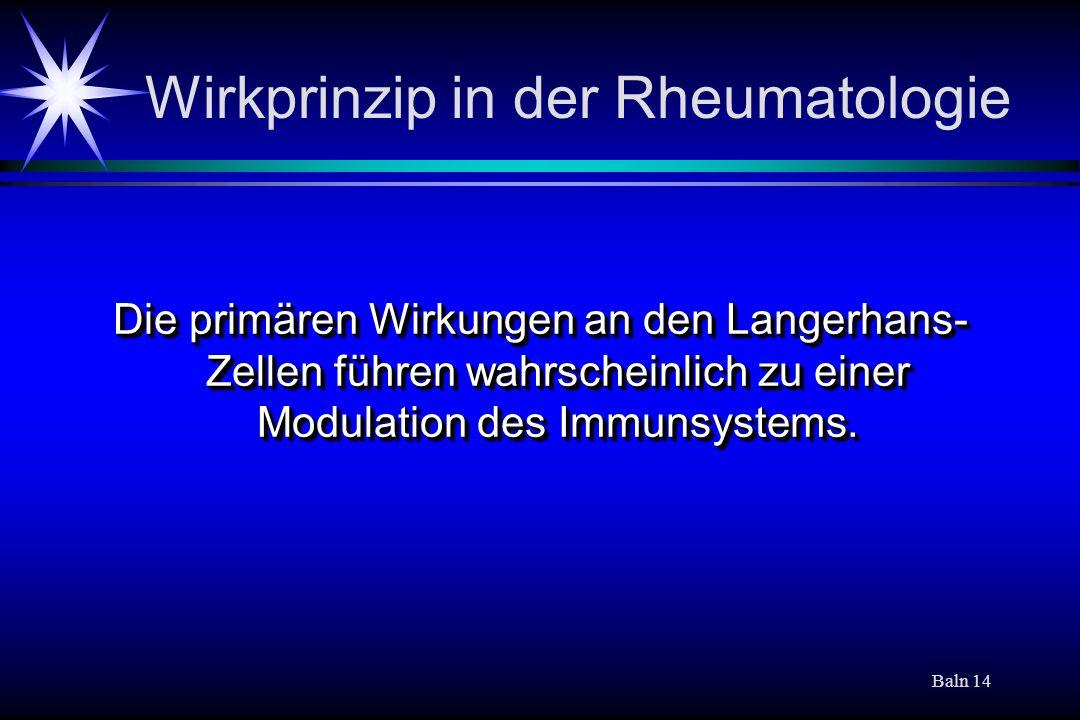Baln 14 Wirkprinzip in der Rheumatologie Die primären Wirkungen an den Langerhans- Zellen führen wahrscheinlich zu einer Modulation des Immunsystems.