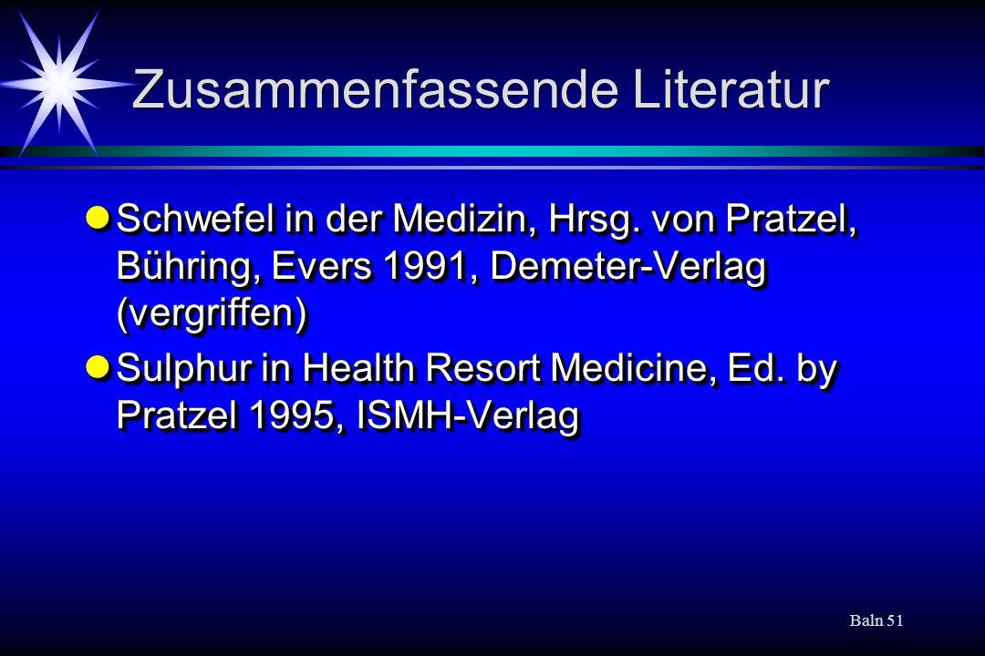 Baln 51 Zusammenfassende Literatur Schwefel in der Medizin, Hrsg. von Pratzel, Bühring, Evers 1991, Demeter-Verlag (vergriffen) Schwefel in der Medizi