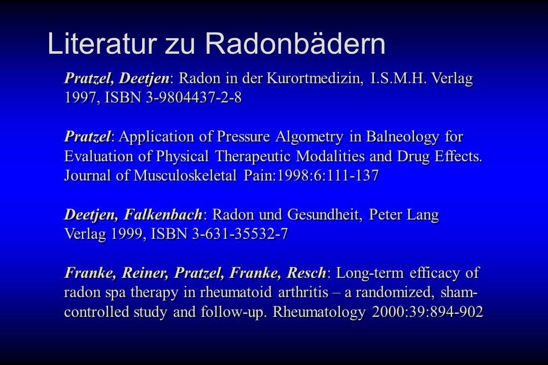 Literatur zu Radonbädern Pratzel, Deetjen: Radon in der Kurortmedizin, I.S.M.H. Verlag 1997, ISBN 3-9804437-2-8 Pratzel: Application of Pressure Algom