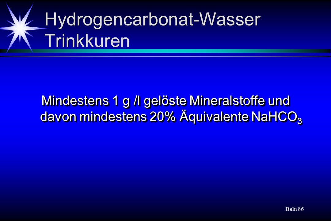 Baln 86 Hydrogencarbonat-Wasser Trinkkuren Mindestens 1 g /l gelöste Mineralstoffe und davon mindestens 20% Äquivalente NaHCO 3