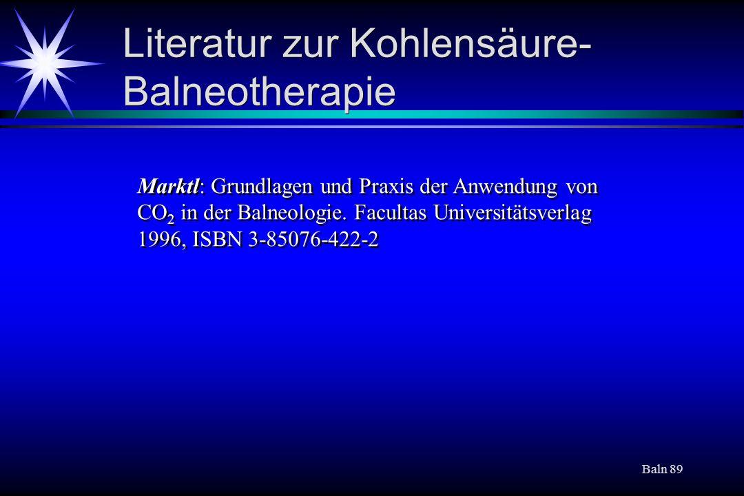 Baln 89 Literatur zur Kohlensäure- Balneotherapie Marktl: Grundlagen und Praxis der Anwendung von CO 2 in der Balneologie. Facultas Universitätsverlag