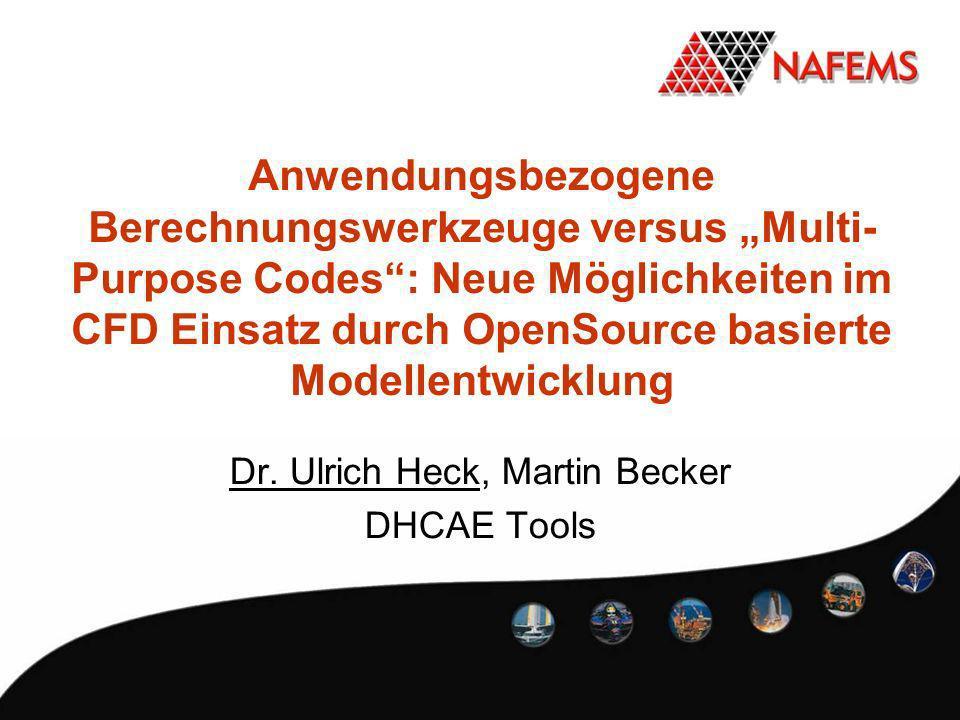 Anwendungsbezogene Berechnungswerkzeuge versus Multi- Purpose Codes: Neue Möglichkeiten im CFD Einsatz durch OpenSource basierte Modellentwicklung Dr.