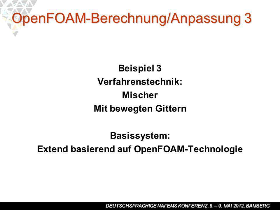 DEUTSCHSPRACHIGE NAFEMS KONFERENZ, 8. – 9. MAI 2012, BAMBERG Beispiel 3 Verfahrenstechnik: Mischer Mit bewegten Gittern Basissystem: Extend basierend