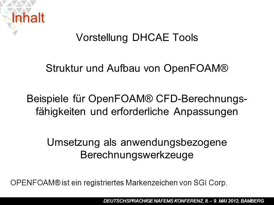 DEUTSCHSPRACHIGE NAFEMS KONFERENZ, 8. – 9. MAI 2012, BAMBERG Inhalt Vorstellung DHCAE Tools Struktur und Aufbau von OpenFOAM® Beispiele für OpenFOAM®