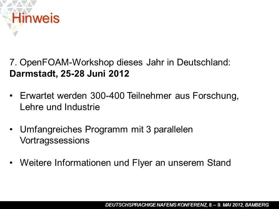 DEUTSCHSPRACHIGE NAFEMS KONFERENZ, 8. – 9. MAI 2012, BAMBERG Hinweis 7. OpenFOAM-Workshop dieses Jahr in Deutschland: Darmstadt, 25-28 Juni 2012 Erwar