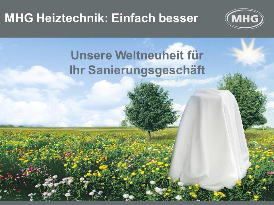 <> MHG Heiztechnik: Einfach besser Unsere Weltneuheit für Ihr Sanierungsgeschäft