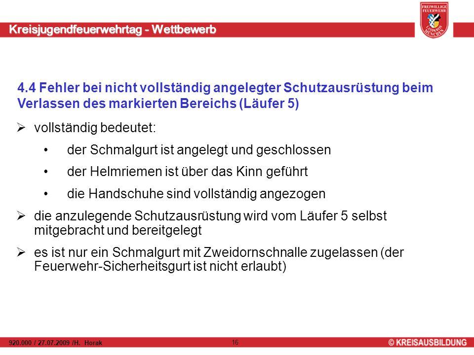 Kreisjugendfeuerwehrtag - Wettbewerb 920.000 / 27.07.2009 /H. Horak 16 4.4 Fehler bei nicht vollständig angelegter Schutzausrüstung beim Verlassen des