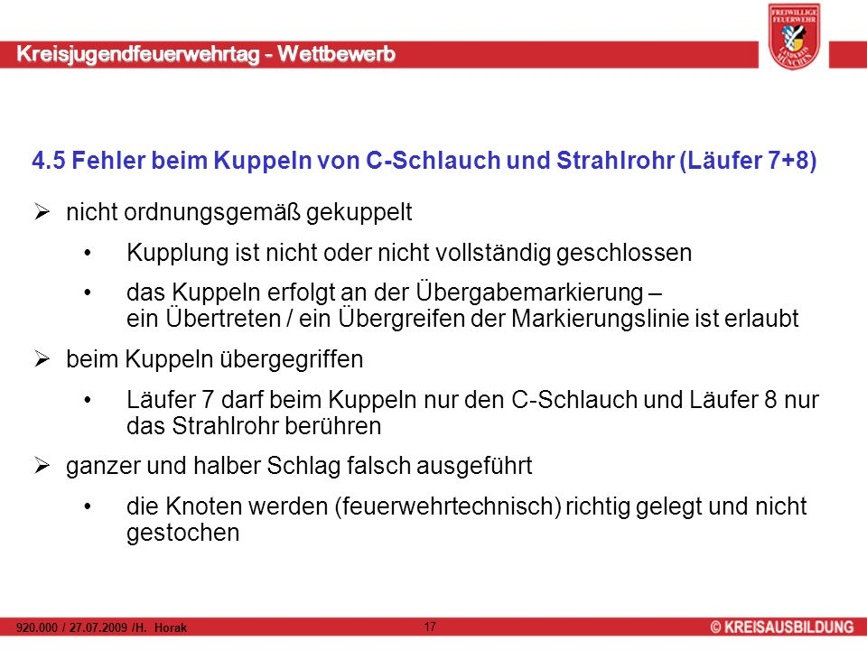 Kreisjugendfeuerwehrtag - Wettbewerb 920.000 / 27.07.2009 /H. Horak 17 4.5 Fehler beim Kuppeln von C-Schlauch und Strahlrohr (Läufer 7+8) nicht ordnun
