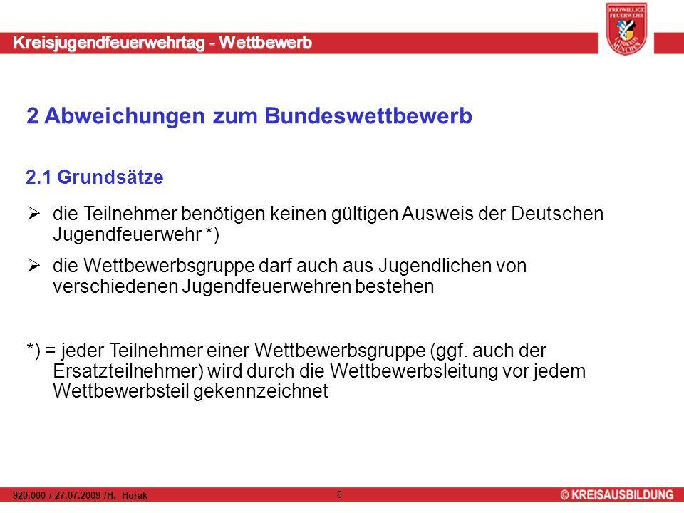 Kreisjugendfeuerwehrtag - Wettbewerb 920.000 / 27.07.2009 /H. Horak 6 2.1 Grundsätze die Teilnehmer benötigen keinen gültigen Ausweis der Deutschen Ju