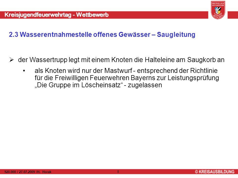 Kreisjugendfeuerwehrtag - Wettbewerb 920.000 / 27.07.2009 /H. Horak 8 2.3 Wasserentnahmestelle offenes Gewässer – Saugleitung der Wassertrupp legt mit