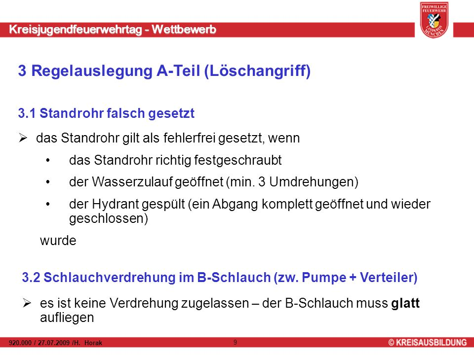 Kreisjugendfeuerwehrtag - Wettbewerb 920.000 / 27.07.2009 /H. Horak 9 das Standrohr gilt als fehlerfrei gesetzt, wenn das Standrohr richtig festgeschr