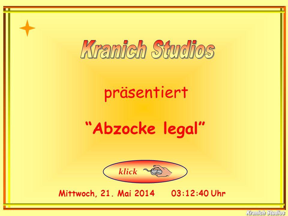 präsentiert Mittwoch, 21. Mai 2014 03:14:14 Uhr Abzocke legal klick
