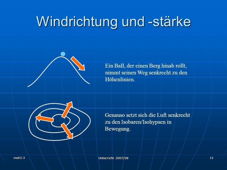 met3.3 Unterricht 2007/08 11 Windrichtung und -stärke Ein Ball, der einen Berg hinab rollt, nimmt seinen Weg senkrecht zu den Höhenlinien. Genauso set