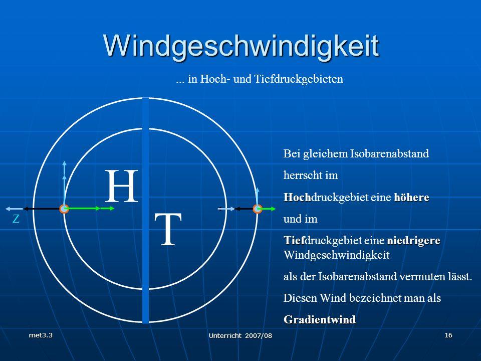 met3.3 Unterricht 2007/08 16 Windgeschwindigkeit... in Hoch- und Tiefdruckgebieten Z H T Bei gleichem Isobarenabstand herrscht im Hochhöhere Hochdruck