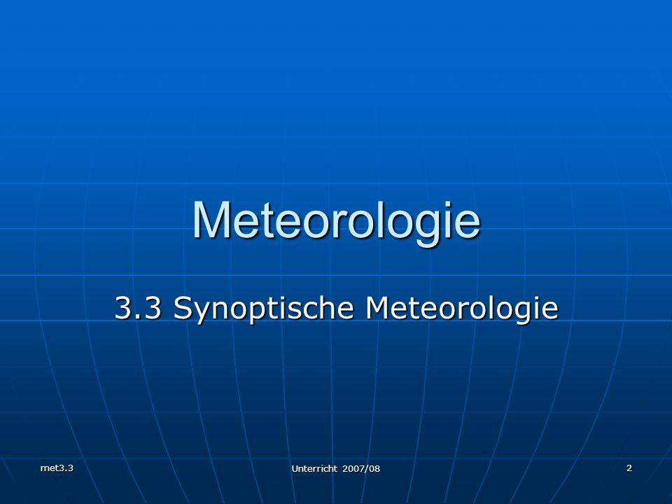 met3.3 Unterricht 2007/08 2 Meteorologie 3.3 Synoptische Meteorologie