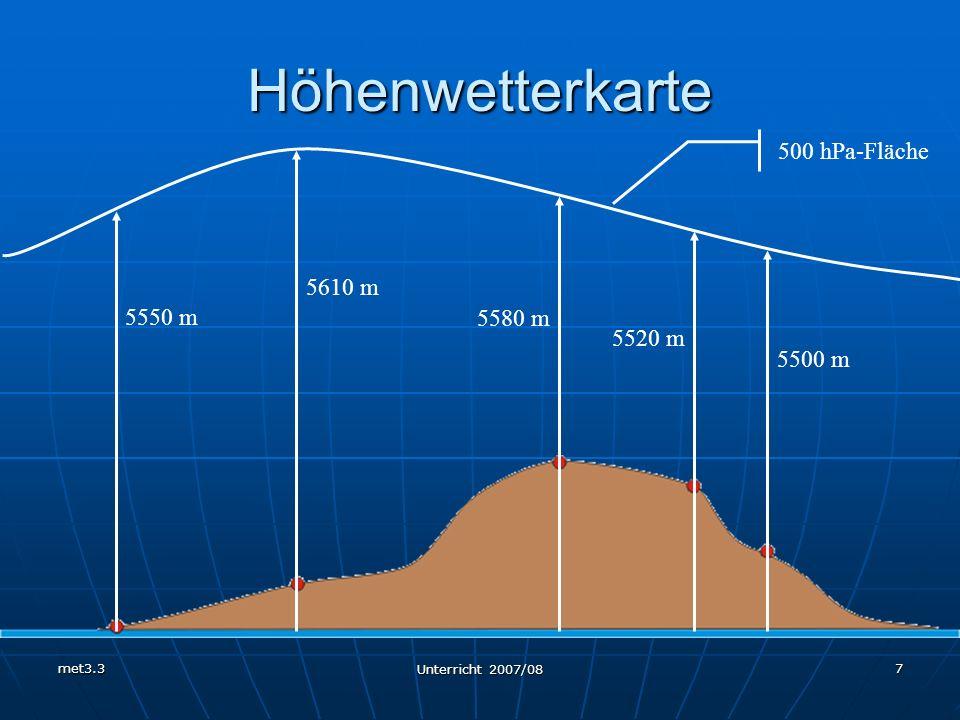 met3.3 Unterricht 2007/08 7 Höhenwetterkarte 500 hPa-Fläche 5610 m 5550 m 5520 m 5580 m 5500 m