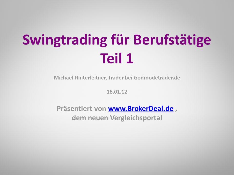 Präsentiert von www.BrokerDeal.de,www.BrokerDeal.de dem neuen Vergleichsportal Swingtrading für Berufstätige Teil 1 Michael Hinterleitner, Trader bei Godmodetrader.de 18.01.12