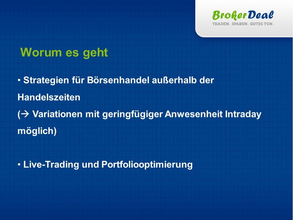 Strategien für Börsenhandel außerhalb der Handelszeiten ( Variationen mit geringfügiger Anwesenheit Intraday möglich) Live-Trading und Portfoliooptimierung Worum es geht