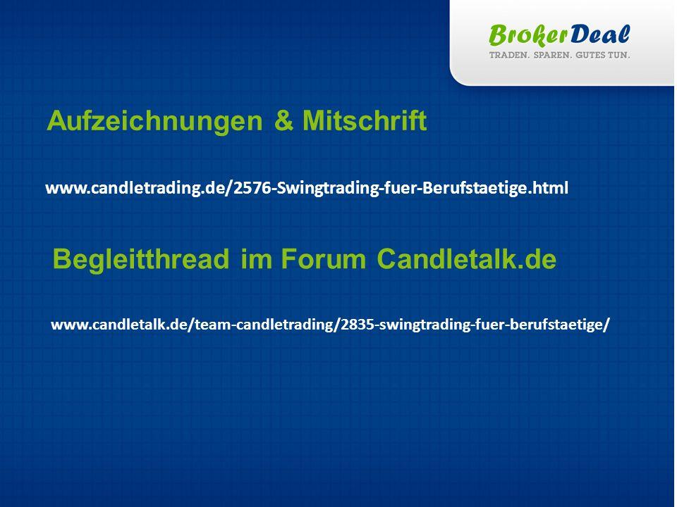 www.candletrading.de/2576-Swingtrading-fuer-Berufstaetige.html Aufzeichnungen & Mitschrift Begleitthread im Forum Candletalk.de www.candletalk.de/team
