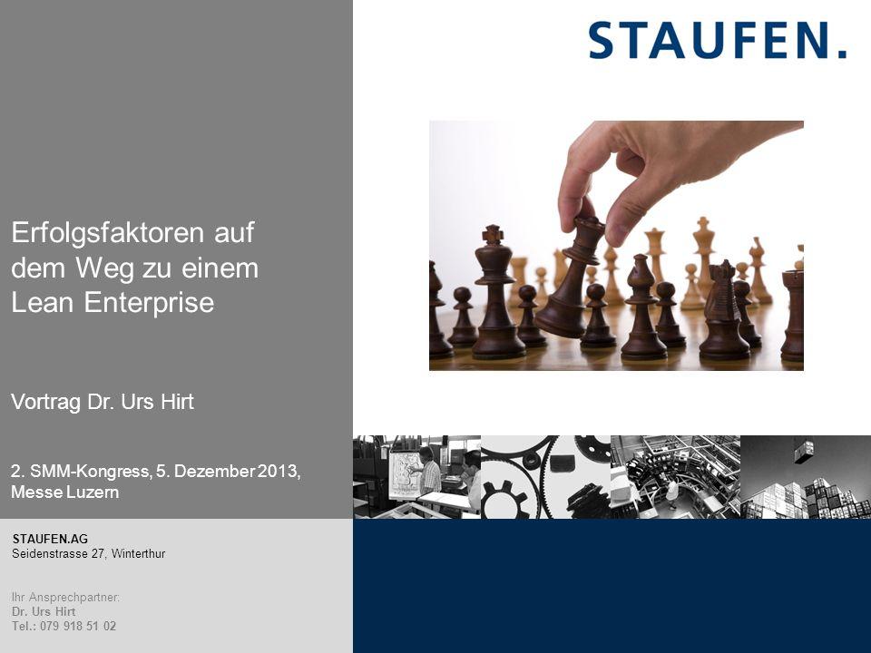Erfolgsfaktoren auf dem Weg zu einem Lean Enterprise Vortrag Dr. Urs Hirt 2. SMM-Kongress, 5. Dezember 2013, Messe Luzern S.EM v. 2.2 STAUFEN.AG Seide
