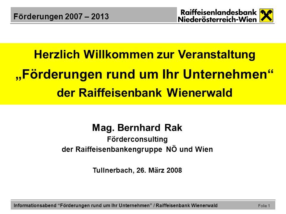 Förderungen 2007 – 2013 Informationsabend Förderungen rund um Ihr Unternehmen / Raiffeisenbank Wienerwald Folie 12 … welche Förderungen sind nun möglich.