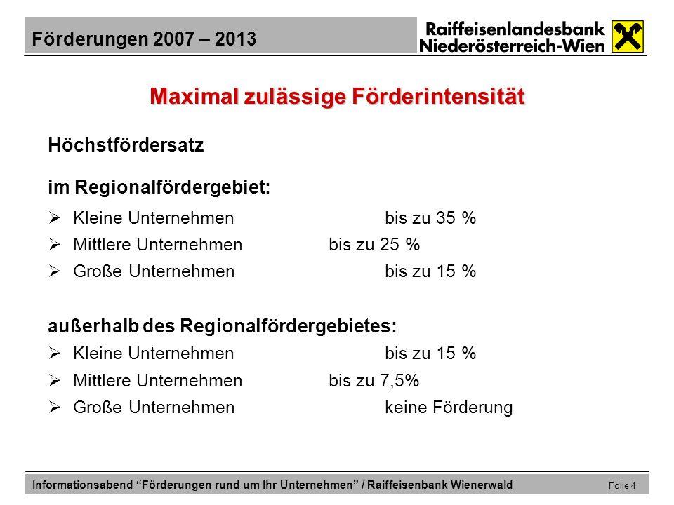 Förderungen 2007 – 2013 Informationsabend Förderungen rund um Ihr Unternehmen / Raiffeisenbank Wienerwald Folie 15 Förderungen für die Erweiterungsinvestition Beteiligungs- u.