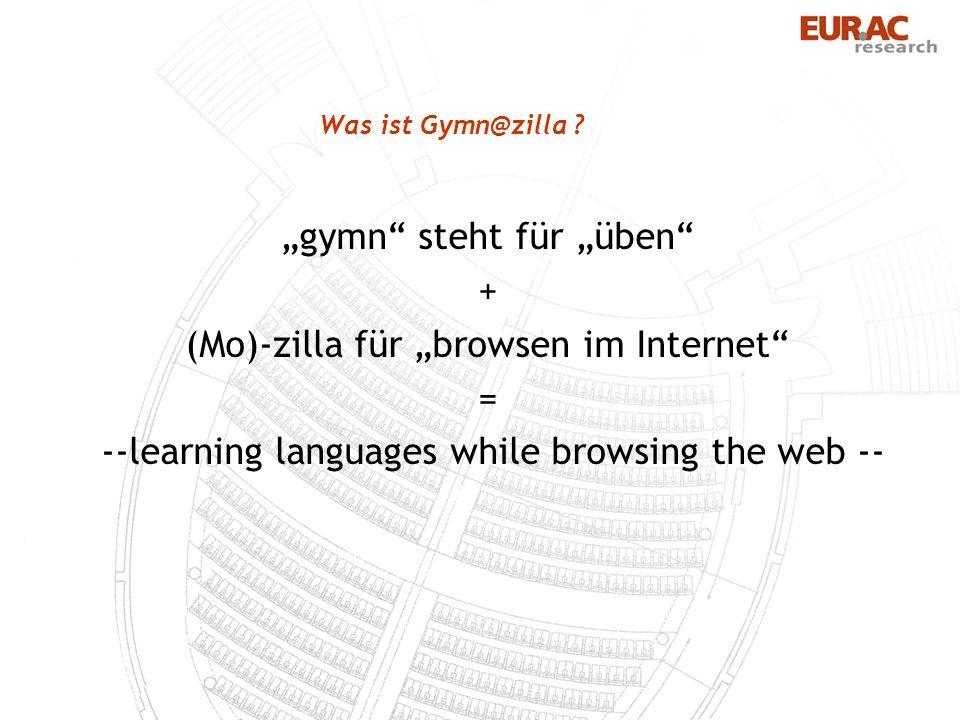 Was ist Gymn@zilla ? gymn steht für üben + (Mo)-zilla für browsen im Internet = --learning languages while browsing the web --