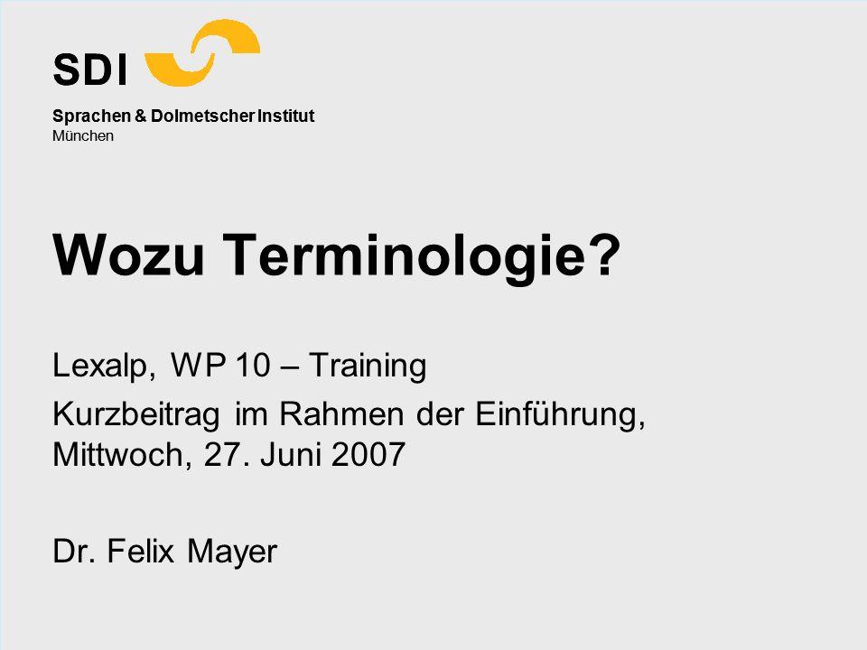 S D I Sprachen & Dolmetscher Institut München S D I Sprachen & Dolmetscher Institut München Wozu Terminologie? Lexalp, WP 10 – Training Kurzbeitrag im