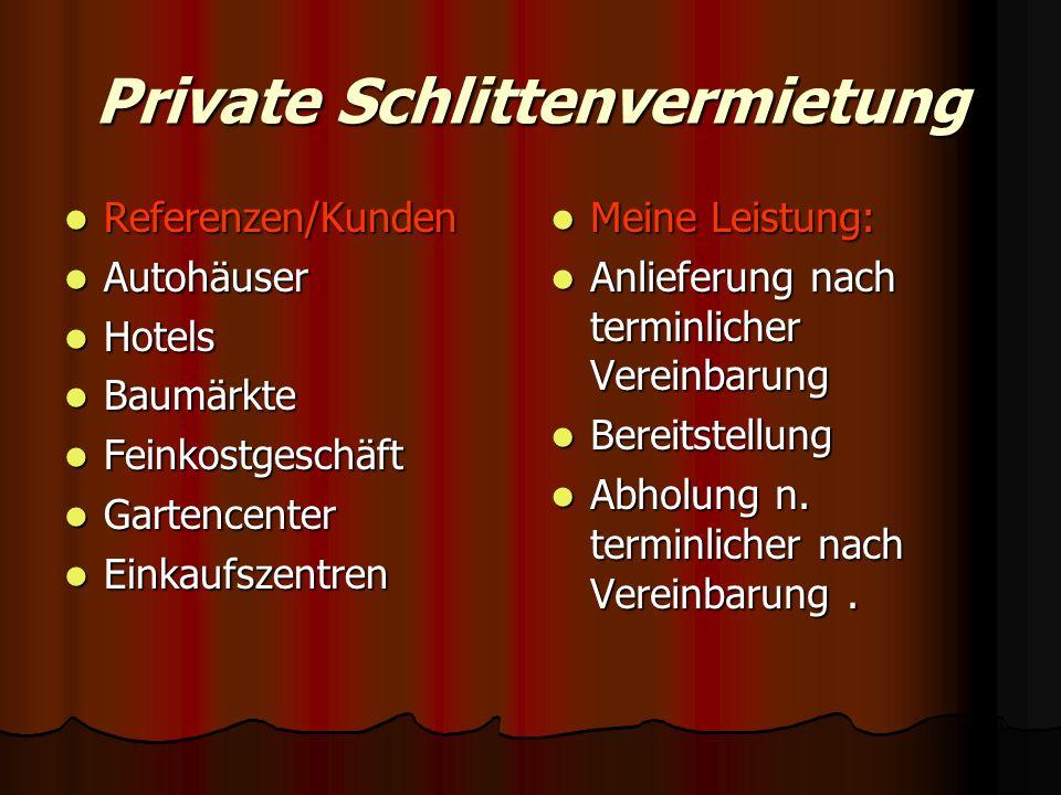 Private Schlittenvermietung Referenzen/Kunden Referenzen/Kunden Autohäuser Autohäuser Hotels Hotels Baumärkte Baumärkte Feinkostgeschäft Feinkostgesch