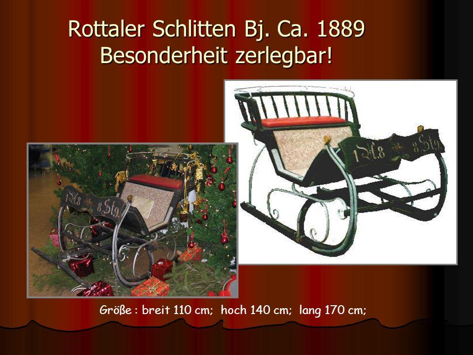 Rottaler Schlitten Bj. Ca. 1889 Besonderheit zerlegbar! Größe : breit 110 cm; hoch 140 cm; lang 170 cm;