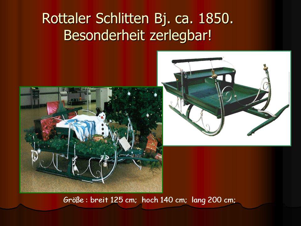 Rottaler Schlitten Bj. ca. 1850. Besonderheit zerlegbar! Größe : breit 125 cm; hoch 140 cm; lang 200 cm;