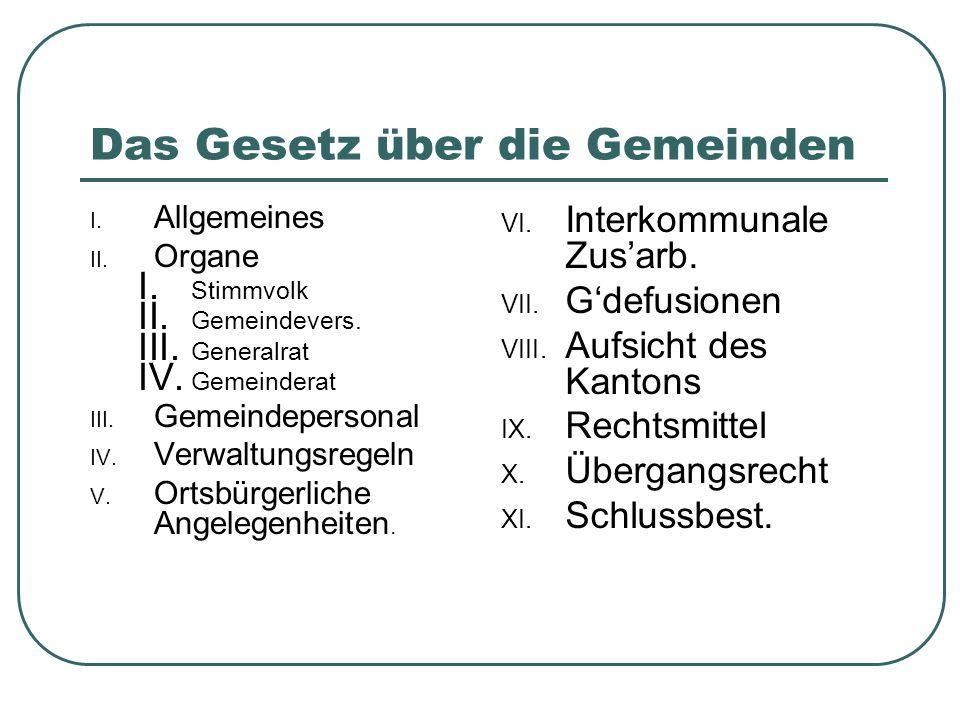 Das Gesetz über die Gemeinden I. Allgemeines II. Organe I.