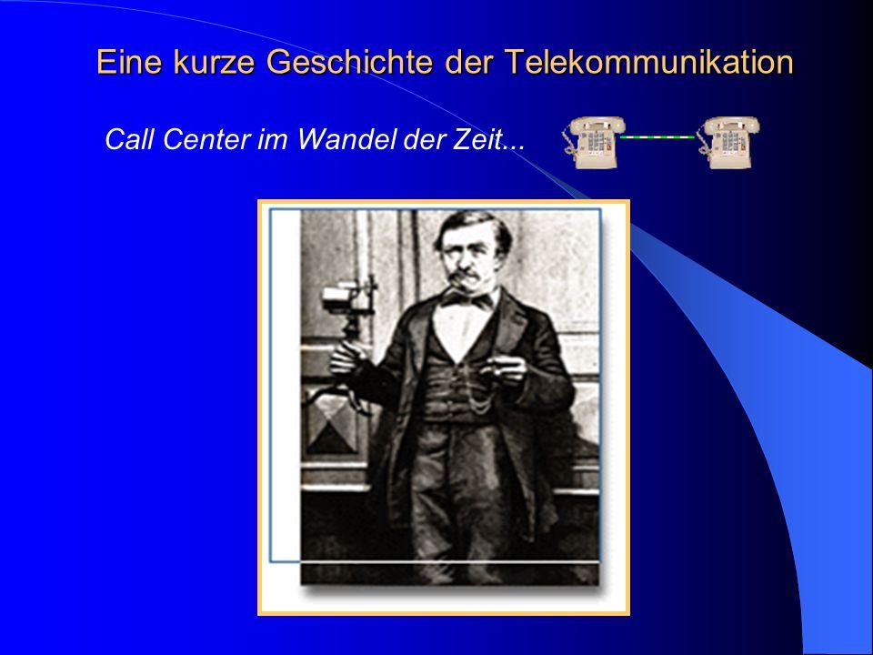 Eine kurze Geschichte der Telekommunikation Call Center im Wandel der Zeit...