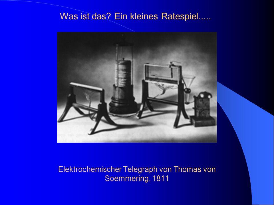 Elektrochemischer Telegraph von Thomas von Soemmering, 1811 Was ist das? Ein kleines Ratespiel.....