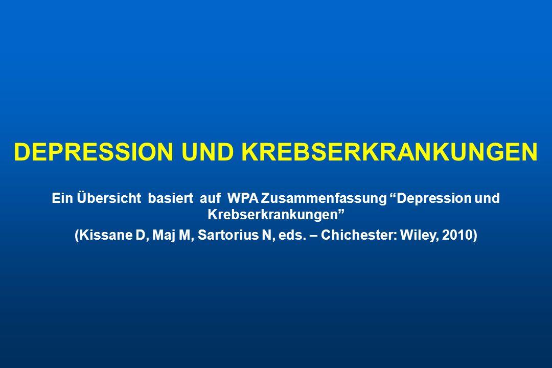 DEPRESSION UND KREBSERKRANKUNGEN Ein Übersicht basiert auf WPA Zusammenfassung Depression und Krebserkrankungen (Kissane D, Maj M, Sartorius N, eds.