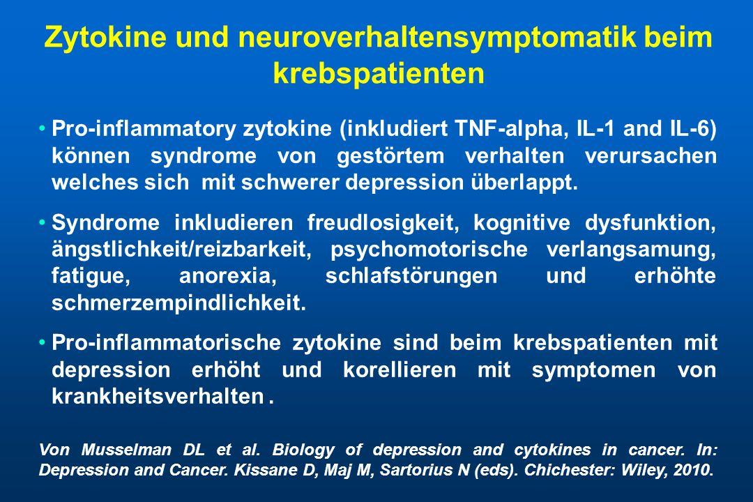 Zytokine und neuroverhaltensymptomatik beim krebspatienten Pro-inflammatory zytokine (inkludiert TNF-alpha, IL-1 and IL-6) können syndrome von gestörtem verhalten verursachen welches sich mit schwerer depression überlappt.