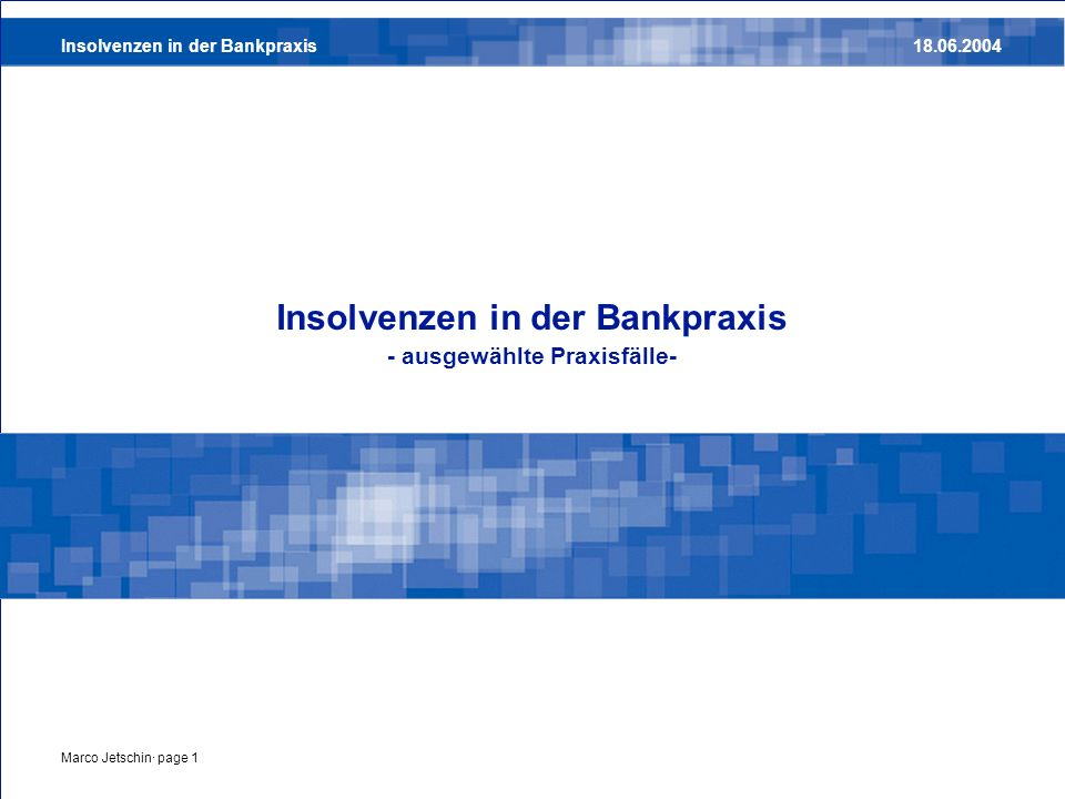 Insolvenzen in der Bankpraxis18.06.2004 Marco Jetschin· page 2 Grundsätzliches Die folgenden Praxisfälle sind anonymisierte Beispiele zu Insolvenzen oder kritischen Fällen in der Bankpraxis.