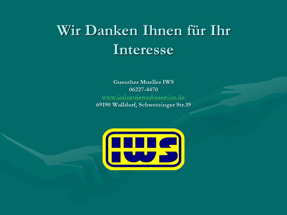 Wir Danken Ihnen für Ihr Interesse Guenther Mueller IWS 06227-4470 www.industriewerbeservice.de 69190 Walldorf, Schwetzinger Str.19 www.industriewerbe