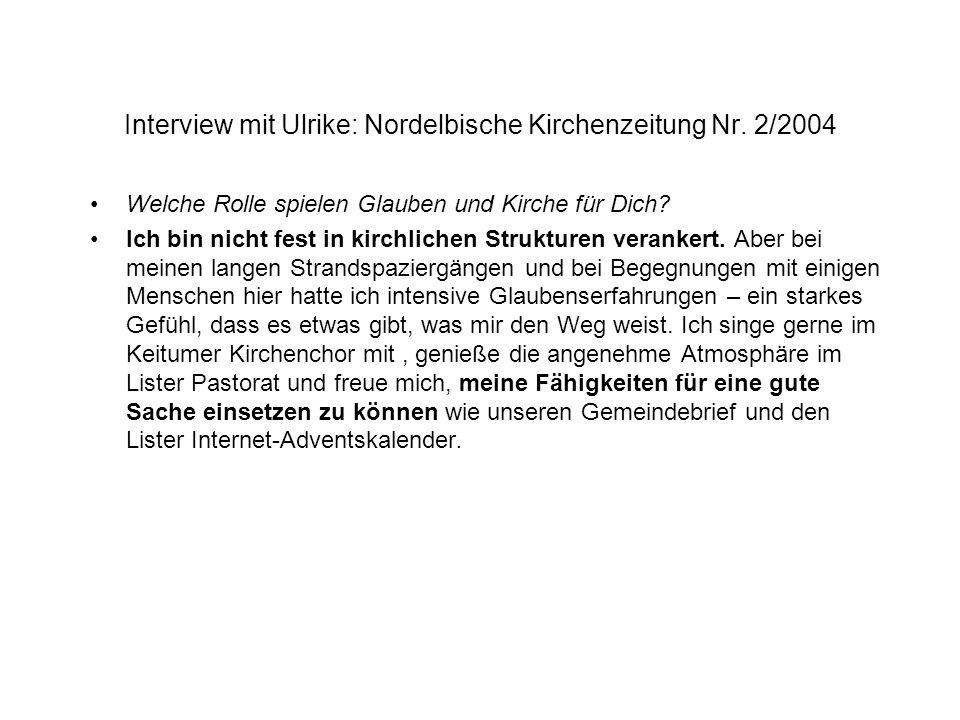 Interview mit Ulrike: Nordelbische Kirchenzeitung Nr. 2/2004 Welche Rolle spielen Glauben und Kirche für Dich? Ich bin nicht fest in kirchlichen Struk