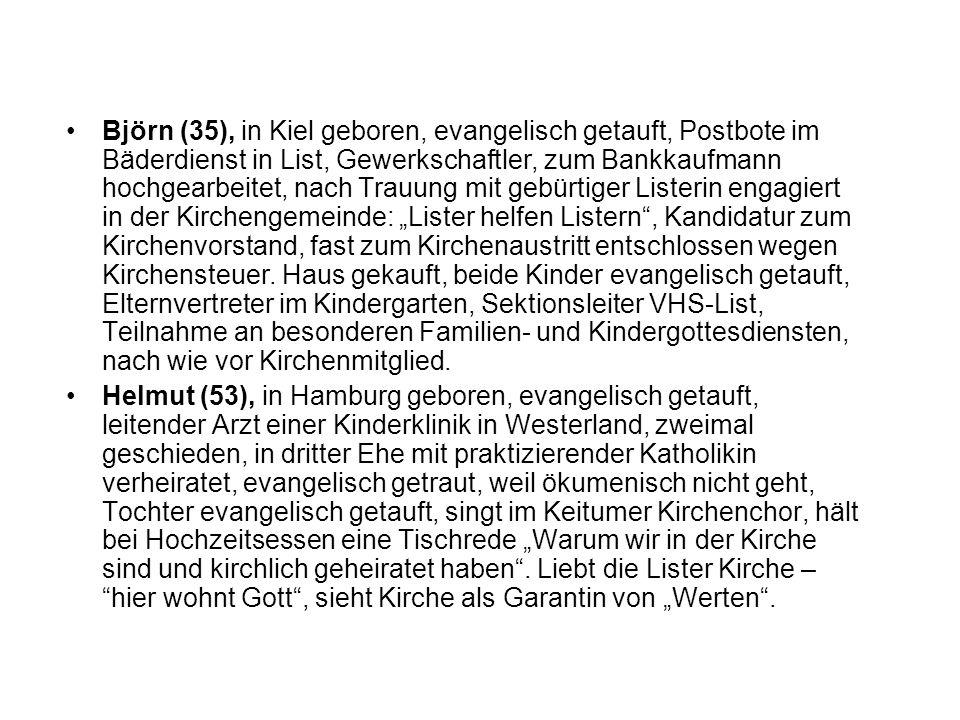 Björn (35), in Kiel geboren, evangelisch getauft, Postbote im Bäderdienst in List, Gewerkschaftler, zum Bankkaufmann hochgearbeitet, nach Trauung mit