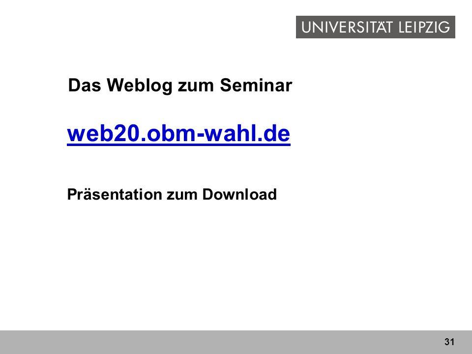 31 Das Weblog zum Seminar web20.obm-wahl.de Präsentation zum Download