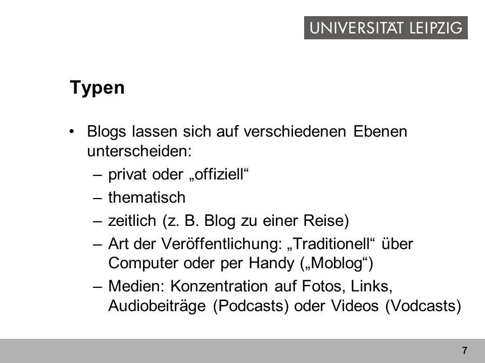 7 Typen Blogs lassen sich auf verschiedenen Ebenen unterscheiden: –privat oder offiziell –thematisch –zeitlich (z. B. Blog zu einer Reise) –Art der Ve