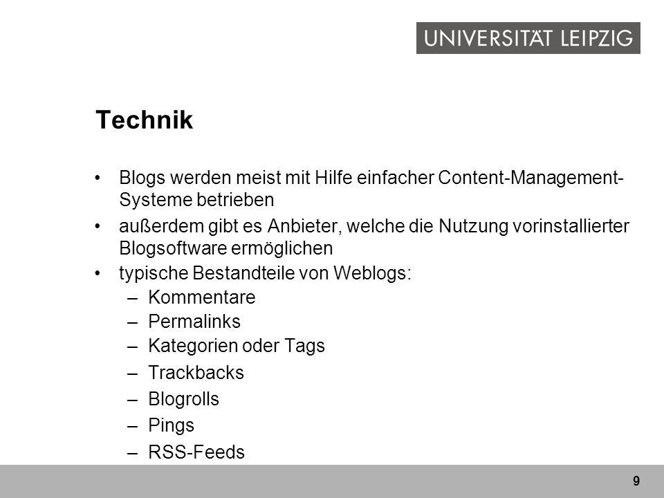 9 Technik Blogs werden meist mit Hilfe einfacher Content-Management- Systeme betrieben außerdem gibt es Anbieter, welche die Nutzung vorinstallierter
