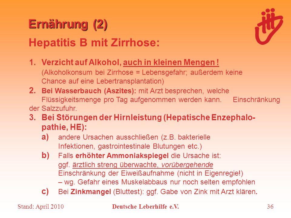 Stand: April 2010Deutsche Leberhilfe e.V.36 Ernährung (2) 1. Verzicht auf Alkohol, auch in kleinen Mengen ! (Alkoholkonsum bei Zirrhose = Lebensgefahr