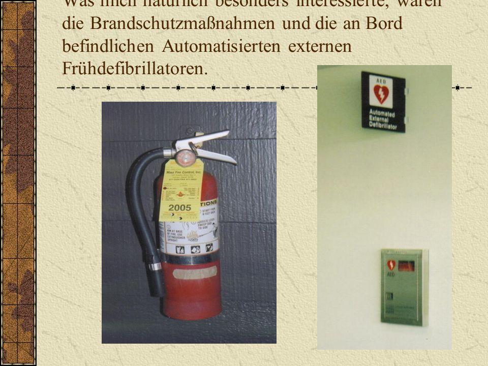 Was mich natürlich besonders interessierte, waren die Brandschutzmaßnahmen und die an Bord befindlichen Automatisierten externen Frühdefibrillatoren.
