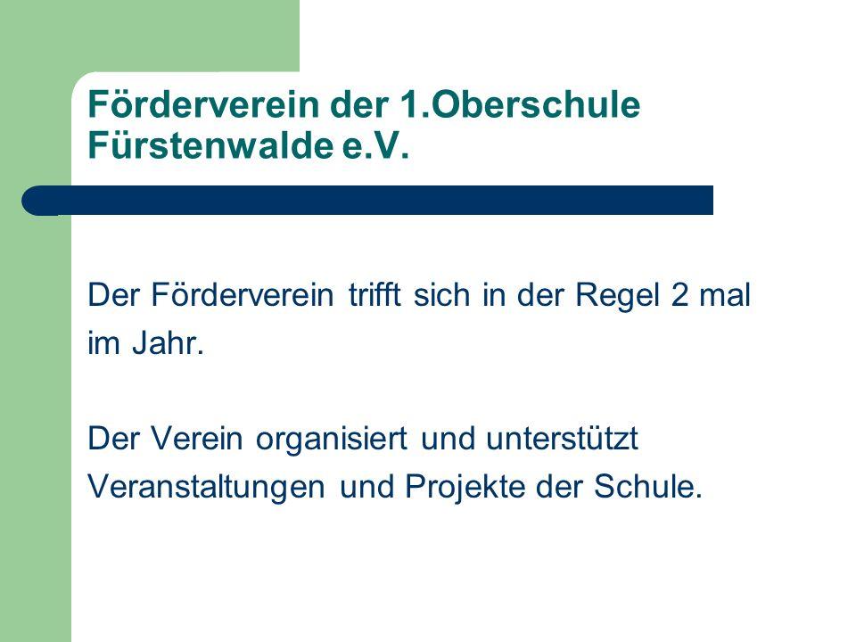 Förderverein der 1.Oberschule Fürstenwalde e.V. Gegründet am 27.April 1992 Seit 04.01.1993 eingetragener Verein Mitgliedbeitrag damals 24 DM im Jahr