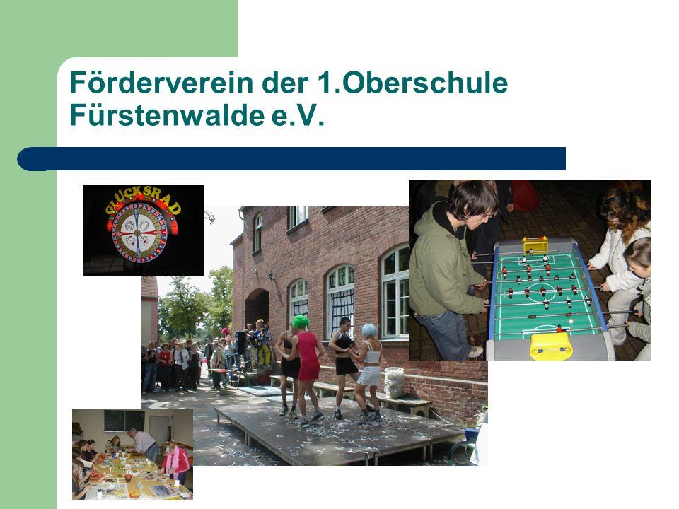 Förderverein der 1.Oberschule Fürstenwalde e.V. Der Förderverein trifft sich in der Regel 2 mal im Jahr. Der Verein organisiert und unterstützt Verans
