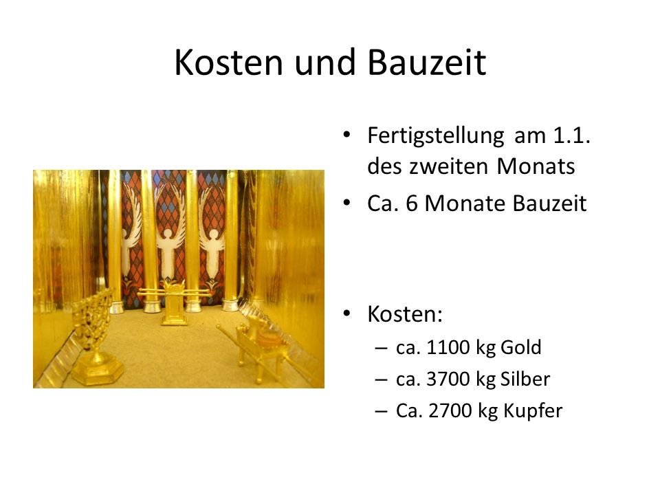 Kosten und Bauzeit Fertigstellung am 1.1. des zweiten Monats Ca. 6 Monate Bauzeit Kosten: – ca. 1100 kg Gold – ca. 3700 kg Silber – Ca. 2700 kg Kupfer