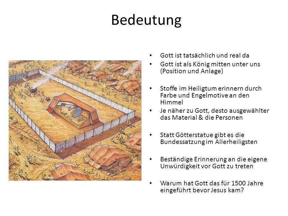 Bedeutung Gott ist tatsächlich und real da Gott ist als König mitten unter uns (Position und Anlage) Stoffe im Heiligtum erinnern durch Farbe und Enge