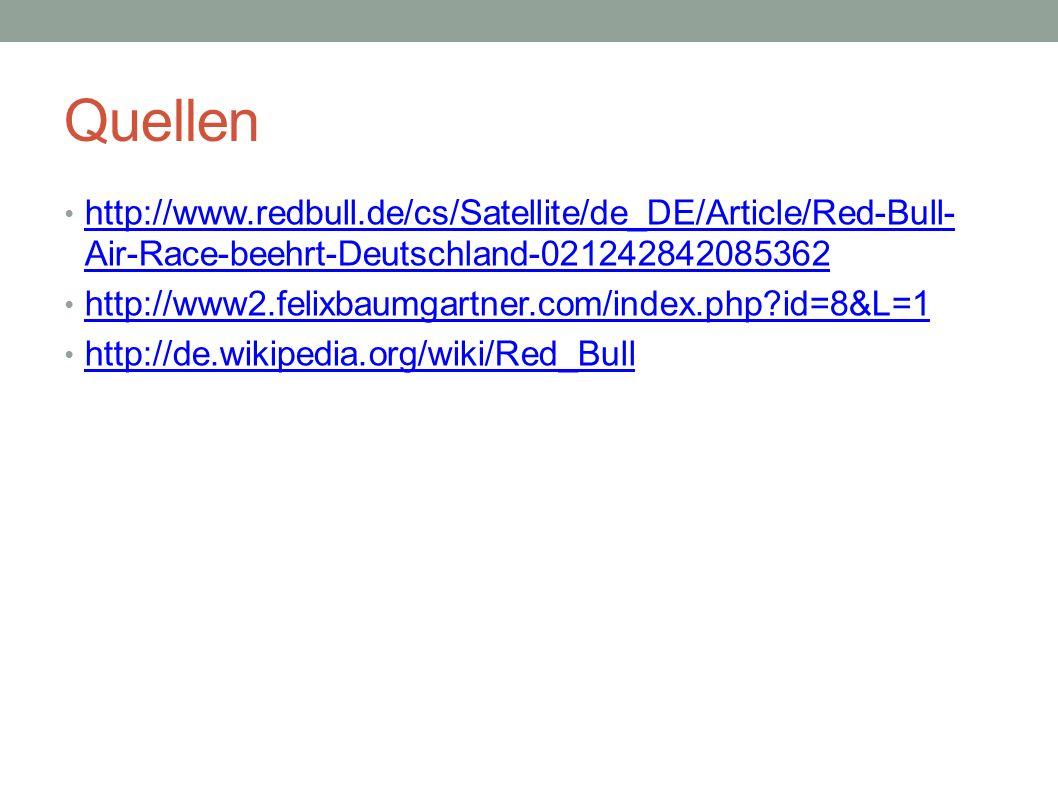 Quellen http://www.redbull.de/cs/Satellite/de_DE/Article/Red-Bull- Air-Race-beehrt-Deutschland-021242842085362 http://www.redbull.de/cs/Satellite/de_D